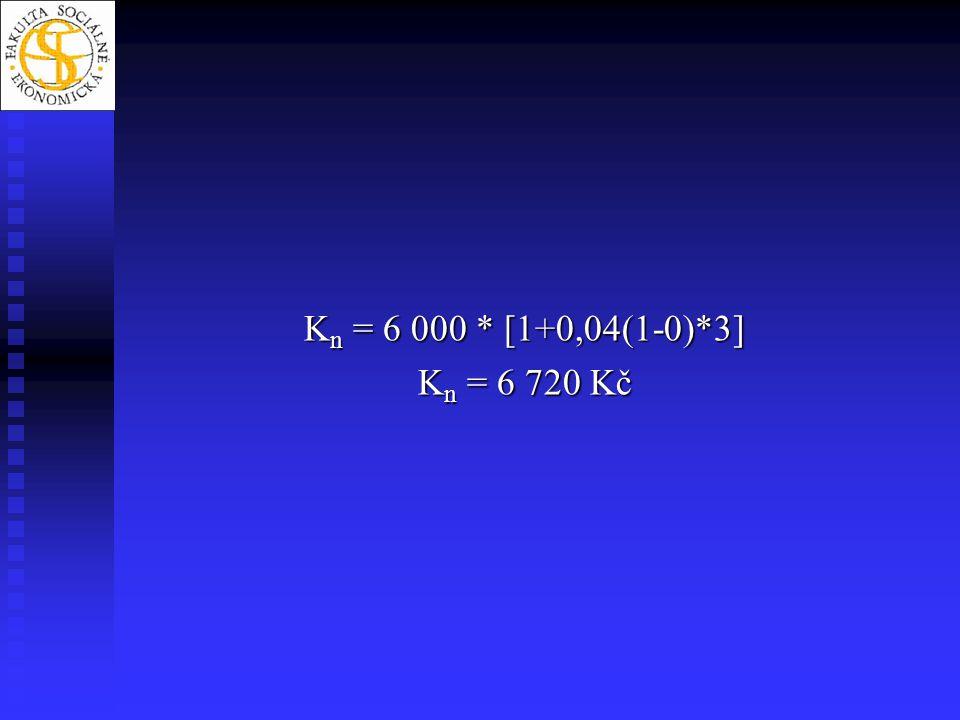 Kn = 6 000 * [1+0,04(1-0)*3] Kn = 6 720 Kč